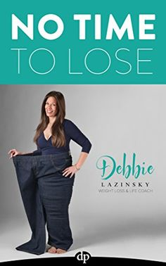 No Time to Lose: How I Lost 185 Pounds and Saved My Life by [Lazinsky, Debbie]