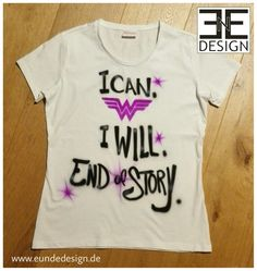 """Customized """"I can. I will."""" T-Shirt, airbrushed by E&E DESIGN GbR, 54292 Trier www.eundedesign.com www.facebook.com/eundedesign www.instagram.com/eundedesign"""