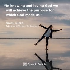 """""""In knowing and loving God we will achieve the purpose for which God made us."""" Frank Sheed, Theology for Beginners Catholic Daily, Dynamic Catholic, Catholic Books, Catholic Quotes, Catholic Prayers, Life Decisions, Divine Mercy, Prayer Quotes, Quotable Quotes"""