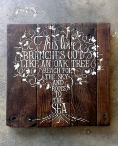"""""""this love branches out like an oak tree, reach for the sky, and roots to the sea""""..CUSTOM hand painted wooden SIGN by emlaurenVO, $130.00 **ALL OF MY WORK IS PROTECTED UNDER THE COPYRIGHT LAWS--PLEASE DO NOT COPY ANY OF MY DESIGNS &/OR EXPLOIT MY HARD WORK, thank you**"""