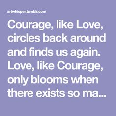 Courage, like Love,