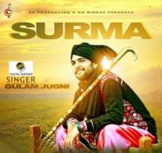 Download Surma is a Punjabi Single Tracks by Gulam Jugni in album Surma. This song was released on 26/05/2015. Download this in any audio quality you like from 48 kbps to 320kpbs. We at HDGana.com please to bring the Latest Punjabi Songs.