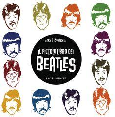 Piccolo libro dei Beatles (Il)  di Hervé Bourhis  http://www.blackvelveteditrice.com/Il-piccolo-libro-dei-Beatles