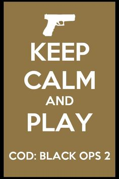 Keep calm and play COD:black ops2