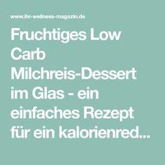 Fruchtiges Low Carb Milchreis-Dessert im Glas - ein einfaches Rezept für ein kalorienreduziertes, kohlenhydratarmes Low Carb Dessert ohne Zusatz von Zucker ...