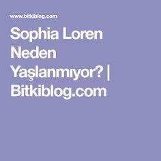 Sophia Loren Neden Yaşlanmıyor? | Bitkiblog.com