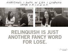 Things I learned from F.R.I.E.N.D.S:  Relinquish is just a fancy word for lose