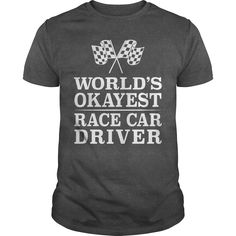 World's Okayest Race Car Driver. Funny and Clever Automotive Quotes, Sayings, T-Shirts, Hoodies, Tees, Mugs, Gifts.