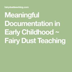 Meaningful Documentation in Early Childhood ~ Fairy Dust Teaching