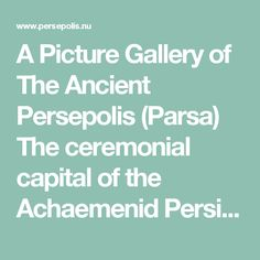 A Picture Gallery of The Ancient Persepolis (Parsa) The ceremonial capital of the Achaemenid Persian Empire