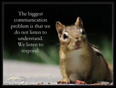 Life As I See It Blog...the Lost art of Listening Motivational Quotes, Funny Quotes, Inspirational Quotes, Good Morning Animals, I See It, Lost Art, Squirrels, Loneliness, Sage