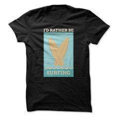 (Top Tshirt Sale) Id Rather Be Surfing Funny Shirt [Tshirt Sunfrog] Hoodies, Funny Tee Shirts