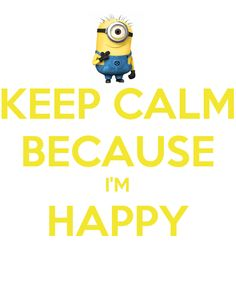 Keep Calm Because I'm Happy ~ I need to print this for my office door!.