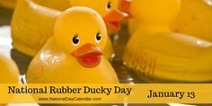 NATIONAL RUBBER DUCKY DAY � January 13 - National Rubber Ducky Day is observed annually on January 13th.  The rubber ducky (also spelled duckie) has come a long way from his first concept as a chew toy for children. While the origin of the first rubber ducky is uncertain, many rubber molded toys from dolls to those in various animal shapes came about when rubber manufacturing developed in the late 1800s.