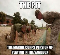 The Pit. Haha played there before :) still remember the Drill instructor yelling let me see it rain Usmc Humor, Marine Corps Humor, Us Marine Corps, Military Quotes, Military Humor, Military Life, Marine Quotes, Usmc Quotes, Taurus Quotes
