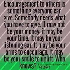 ENCOURAGEMENT TO OTHERS IS SOMETHING EVERYONE CAN GIVE