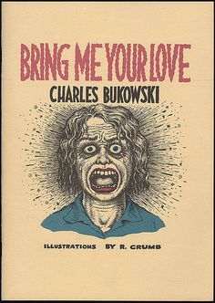 Bring me your love by Charles Bukowski + R Crumb, 1983 | Flickr - Photo Sharing!