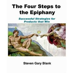 The Four Steps to Epiphany: Successful Strategies for Products that Win by Steven Gary Blank