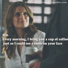 """Every morning, I bring you a cup of coffee just so I can see a smile on your face."" I'm almost certain my heart completely melted in that instant."