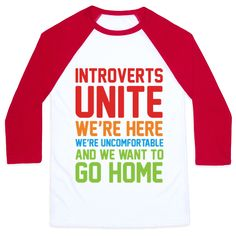 Introverts Unite! We're Here, We're Uncomfortable And We Want To Go Home - Introverts unite in occasionally, in small groups, for very limited periods of time. Don't let those weird extroverts take all the glory, us introverts deserve respect as well! Now band together and be as antisocial as you want with this sassy, rainbow design!