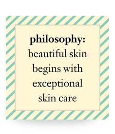 philosophy: beautiful skin begins with exceptional skin care
