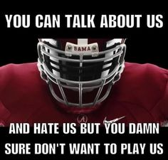 Got that right! Talk crap all you want, but until you play the SEC schedule, you haven't played football!