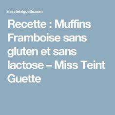 Recette : Muffins Framboise sans gluten et sans lactose – Miss Teint Guette Sans Lactose, Sans Gluten, Raspberry, Food