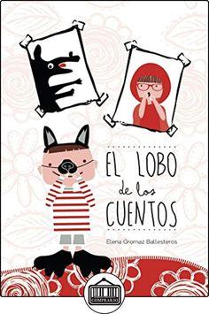 El lobo de los cuentos: Cuentos infantiles para niños de 3 a 6 años de Elena Gromaz Ballesteros ✿ Libros infantiles y juveniles - (De 0 a 3 años) ✿