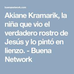 Akiane Kramarik, la niña que vio el verdadero rostro de Jesús y lo pintó en lienzo. - Buena Network