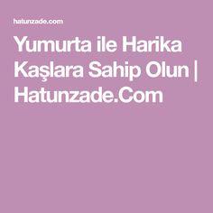 Yumurta ile Harika Kaşlara Sahip Olun | Hatunzade.Com Natural Remedies, Diy And Crafts, Hair Makeup, Food And Drink, Hair Beauty, Make Up, Healthy, Recipes, Cases