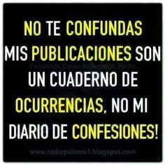 No te confundas naggie! The Words, More Than Words, Favorite Quotes, Best Quotes, Funny Quotes, Quotes To Live By, Life Quotes, Quotes En Espanol, Frases Humor
