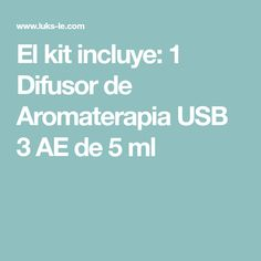 El kit incluye:1 Difusor de Aromaterapia USB3 AE de 5 ml Usb