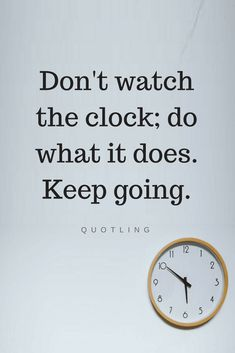 Quotes Clock on the wall is not just to show us time, it teaches us something very special, and that is to keep going.