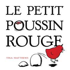 Le Petit Poussin rouge, de Tina Matthews, Éditions Circonflexe - 9782878337884. Le jour où la petite poule rouge trouve une graine, personne ne veut l'aider à la planter. Elle s'occupe alors de la plante, puis de l'arbre qui devient un abri sûr pour l'éclosion de son oeuf.