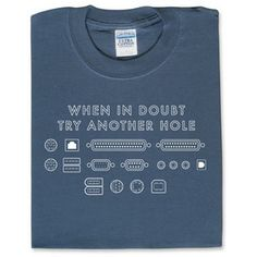 Try Another Hole by ThinkGeek  lord please stop me from getting this shirt for someone, as it applies to her sooooo much in other ways lmfao