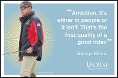 12 Enlightening George Morris Quotes to Further Your Equestrian Education Horse Riding Quotes, Horse Quotes, Horse Meme, Horse Training, Training Tips, George Morris Quotes, Equestrian Quotes, Equestrian Fashion, Show Jumping