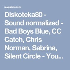 Diskoteka80 - Sound normalized - Bad Boys Blue, CC Catch, Chris Norman, Sabrina, Silent Circle - YouTube