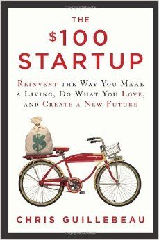 The $100 Startup: Reinvent the Way You Make a Living, Do What You Love, and Create a New Future: Chris Guillebeau: 9780307951526: Amazon.com...