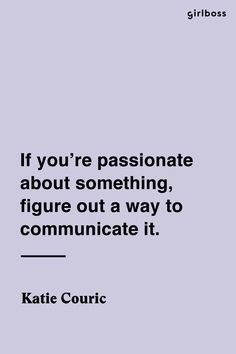 GIRLBOSS QUOTE: If you're passionate about something, figure out a way to communicate it. Sarcastic Quotes Witty, Sassy Quotes, Real Quotes, Inspirational Quotes For Teens, Simple Quotes, Motivational Quotes, Life Quotes To Live By, Funny Quotes About Life, Inspiring Quotes About Life