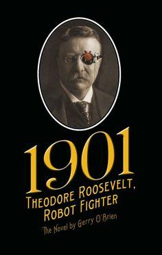 b8e9785c02 Political consult Gerry O Brien s new novel  1901 Teddy Roosevelt