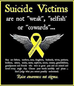 Suicide Victims are not weak, selfish or cowards. Chose your words carefully and please do not judge what you cannot possibly understand. Raise awareness not stigma. Losing Someone, Mental Health Awareness, Ptsd Awareness, Create Awareness, Selfish, Found Out, Mental Illness, Chronic Illness, Inspirational Quotes