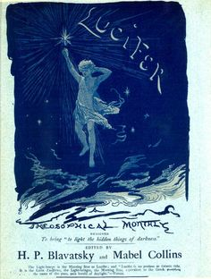 a Theosophical Monthly edition cover, edited by H.P. Blavatsky and Mabel Collins. Prominently displaying the object of much worship: Lucifer, the Light Bearer.
