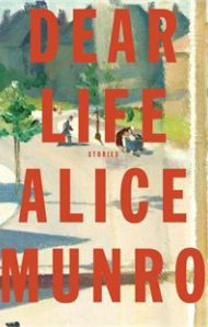 Alice Munro's latest: Dear Life (stories) Devoured these in a day... love her style, (but, as often,) no point... no lesson in the endings? merely anecdotal... just saying! (And am aware that this is almost sacrilegious a critique of one of Canada's most respected authors.) ~js