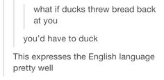 That's why they're called ducks. LOL!
