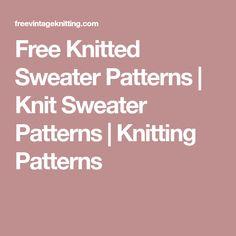 Free Knitted Sweater Patterns   Knit Sweater Patterns   Knitting Patterns Sweater Knitting Patterns, Crochet Patterns, Vintage Knitting, Yarn Crafts, Knit Crochet, Sweaters For Women, Free, Barbie Doll, Knits