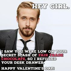 Happy Friday! ;) Click 'like' if you're going to enjoy some #FairTrade #chocolate tomorrow! #ValentinesDay #VDay #RyanGosling #Meme #HeyGirl #TGIF