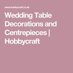 Wedding Table Decorations and Centrepieces | Hobbycraft