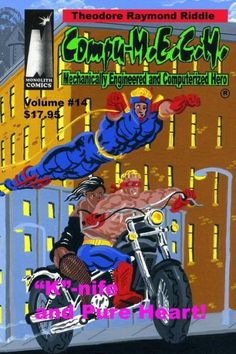 "Compu-M.E.C.H, Mechanically Engineered and Computerized Hero Volume 14: ""K""-Nife and Pure Heart!"