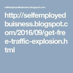 http://selfemployedbuisness.blogspot.com/2016/09/get-free-traffic-explosion.html