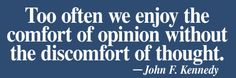Too often we enjoy the comfort of opinion without the discomfort of thought. ~John F. Kennedy  #opinion #thought